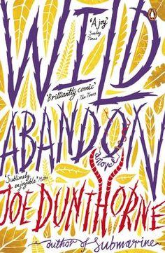 "Wild Abandon by Joe Dunthorne on Anobii, eBook £5.49. ""Sublimely Enjoyable"" from the same writer as Submarine."