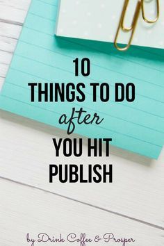 10 things to do after you hit publish from top experts