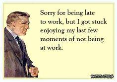 sorry-late-work-enjoying-not-working-wititudes