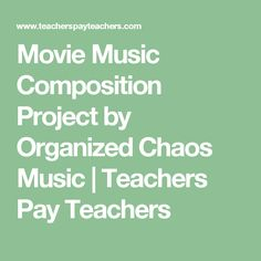 Movie Music Composition Project by Organized Chaos Music | Teachers Pay Teachers