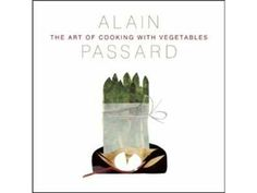 The Art of Cooking with Vegetables by Passard, Alain (Cameron)