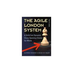 Agile London System : A Solid but Dynamic Chess Opening Choice for White (Paperback) (Alfonso Romero