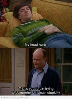funny caption picture that 70s show my head hurts brain stupidity