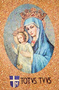 "Totus Tuus ""I am all yours, and all that is mine is yours, O Virgin, blessed above all."""