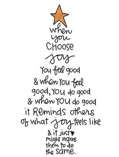 INSPIRATION AND QUOTES: When you choose joy, you feel good. And when you feel good, you do good. And when you do good, it reminds others of what joy feels like. And it just might inspire them to do the same. Noel Christmas, Christmas Quotes, Christmas Letters, Christmas Crafts, Christmas Thoughts, Christmas Wishes, Homemade Christmas, Christmas Stuff, Christmas Decorations