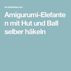 Amigurumi-Elefanten mit Hut und Ball selber häkeln