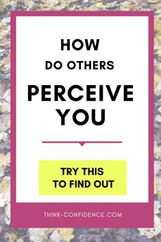 You might think you know how people perceive you but have you got it right? Most people get it wrong. Click pin for a simple way to find out other peoples' perception of you. You might get a surprise!  #perceive #perception #selfperception #perceptions #selfperceptions #selfconfidence #confidence Building Self Confidence, Self Confidence Tips, How To Stop Blushing, Self Development, Personal Development, Confidence Course, Feeling Dizzy, Self Regulation, Assertiveness