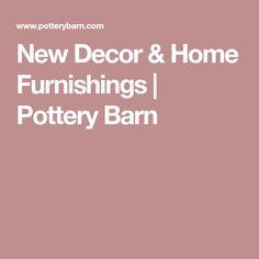 New Decor & Home Furnishings   Pottery Barn
