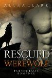 Free Kindle Book -  [Romance][Free] ROMANCE: Rescued by the Werewolf (Alpha Male Shapeshifter Romance) (New Adult College Werewolves and Shifters Short Stories)