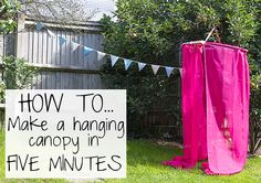 How To Make A Hanging Canopy In Five Minutes - no sewing involved!
