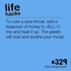 To cure a sore throat, add a teaspoon of honey to JELL-O mix and heat it up. The gelatin will coat and soothe your throat. Jell O, Simple Life Hacks, Useful Life Hacks, Migraine, Health Remedies, Home Remedies, Flu Remedies, Karma, 1000 Lifehacks