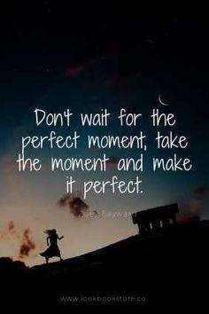 "Inspirational Quotes // ""Don't wait for the perfect moment, take the moment and make it perfect."" - Zoey Sayward Source by tammiekwatts fashion quotes Cute Quotes, Happy Quotes, Words Quotes, Great Quotes, Positive Quotes, Quotes To Live By, Moment Quotes, Sayings, Daily Inspiration Quotes"