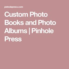 Custom Photo Books and Photo Albums | Pinhole Press