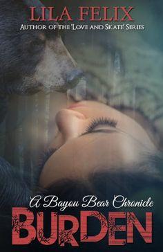 Burden (Bayou Bear Chronicles Book 1) by Lila Felix…
