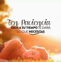 Ten paciencia Dios a su tiempo te dará lo que necesitas. #Espera #Tiempo