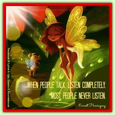 When people talk, listen completely. Most people never listen.  Ernest Hemingway