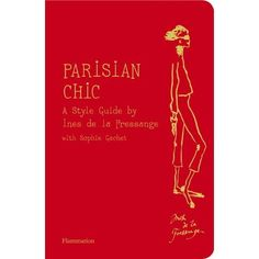 Parisian Chic. A Style Guide by Ines de la Fressange.  This book has become my Parisian Bible.  I'm taking it with me to Paris, in a week.  She walks you through Paris so you can experience your time there as a Parisian…and not a tourist.