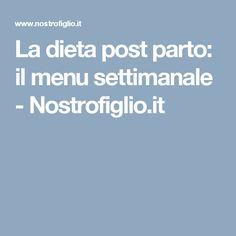 La dieta post parto: il menu settimanale - Nostrofiglio.it