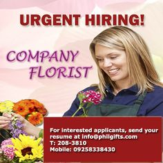Urgent Hiring of Florist - a Vocational Diploma / Short Course Certificate if possible - At least 2 year(s) of working experience in the related field - Applicants must be artistic, trustworthy and polite  For interested applicants, sms or send us your resume at philgiftscs@gmail.com Thank you.