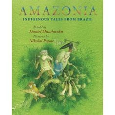 Amazonia: Indigenous Tales from Brazil by Daniel Munduruku | This beautiful collection of Brazilian folktales teaches children about the wonder that is the Amazon rainforest. Through mermaids, jaguars, snakes and witches, it teaches the importance of myth.