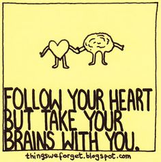 Things We Forget: 1058: Follow your heart but take your brains with you.