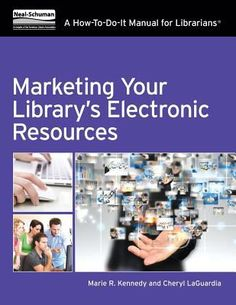 Marketing your library's electronic resources : a how-to-do-it manual / Marie R. Kennedy, Cheryl LaGuardia. / Chicago : Neal-Schuman, an imprint of the American Library Association, 2013.