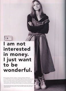 I am not interested in money, I just want to be wonderful