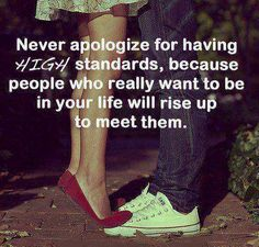 never apologize for high standards.
