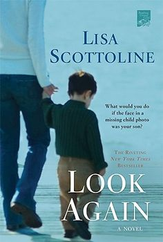 Look Again - Lisa Scottoline - Couldn't put it down and had an unexpected ending.