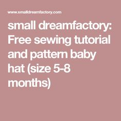 small dreamfactory: Free sewing tutorial and pattern baby hat (size 5-8 months)