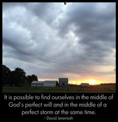 """It is possible to find ourselves in the middle of God's perfect will and in the middle of a perfect storm at the same time."" ~ David Jeremiah #quote"
