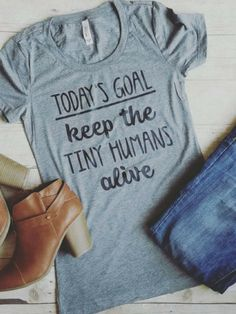 """Hilarious mom shirt that says """"Today's Goal: Keep the tiny humans alive"""". #momfashion #funnymomshirt #affiliate"""