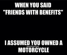 Motorcycle Quotes, Friends With Benefits, Biker Chick, Rally, Motorbikes, Harley Davidson, Motorcycles, 4 Life, Sayings