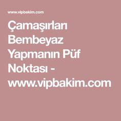 Çamaşırları Bembeyaz Yapmanın Püf Noktası - www.vipbakim.com