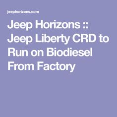 Jeep Horizons :: Jeep Liberty CRD to Run on Biodiesel From Factory