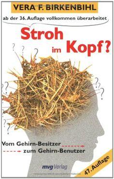 Stroh im Kopf?: Vom Gehirn-Besitzer zum Gehirn-Benutzer: Amazon.de: Vera F. Birkenbihl: Bücher
