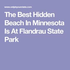 The Best Hidden Beach In Minnesota Is At Flandrau State Park
