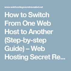 How to Switch From One Web Host to Another (Step-by-step Guide) – Web Hosting Secret Revealed