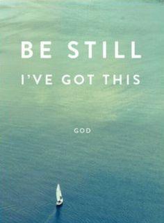 """Be still, I've got this"" God"