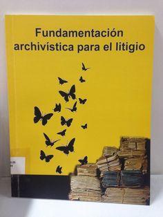363.25 / F981 Fundamentación archivística para el litigio
