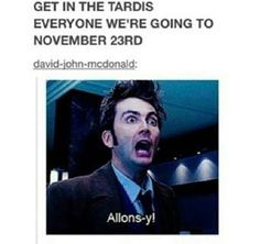 Day 15: a who- related tumblr- this. This is my screen- saver until November 23rd. I love it.