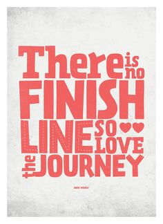 """There is no finish line. So love the Journey"" Inspirational life quote poster by NeueGraphic on Etsy. Words Quotes, Me Quotes, Motivational Quotes, Inspirational Quotes, Journey Quotes, The Journey, Pink Quotes, Story Quotes, Faith Quotes"