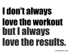 I always love the results quotes quote fitness workout motivation exercise motivate workout motivation exercise motivation fitness quote fitness quotes workout quote workout quotes exercise quotes