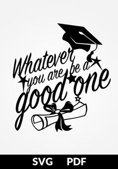 Graduation Signs Discover SALE off SVG / PDF cut file Paper Cutting Template Whatever you are be a good one vinyl digital print file graduation quote SALE off SVG / PDF cut file Paper Cutting Template Whatever you are be a good one vinyl digi Graduation Images, Graduation Templates, Graduation Quotes, Graduation Decorations, Graduation Cards, Graduation Ideas, Graduation Scrapbook, Paper Cutting Templates, Congratulations Card