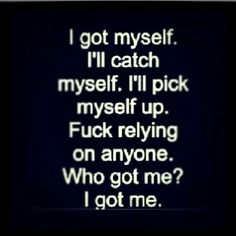Just me and my pin family to pick me up I Got Me Quotes, Bitch Quotes, Quotes To Live By, Life Quotes, Favorite Quotes, Best Quotes, Funny Quotes, Random Quotes, Words Quotes