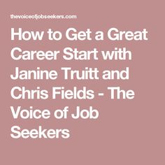 How to Get a Great Career Start with Janine Truitt and Chris Fields - The Voice of Job Seekers
