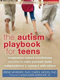 The Autism Playbook for Teens: Imagination-Based Mindfulness Activities to Calm Yourself, Build Independence, and Connect With Others on www.amightygirl.com