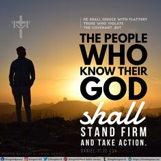 He shall seduce with flattery those who violate the covenant, but the people who know their God shall stand firm and take action. Daniel 11:32 ESV