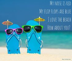 My nose is red. My flip flops are blue. I love the beach. Ocean Quotes, Beach Quotes, I Love The Beach, Beach Fun, Summer Beach, Beach Walk, Ocean Beach, Beach Trip, Flip Flop Quotes