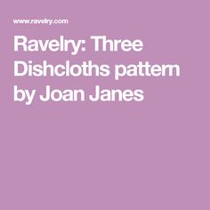 Ravelry: Three Dishcloths pattern by Joan Janes